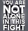 You are not Alone in this Fight!